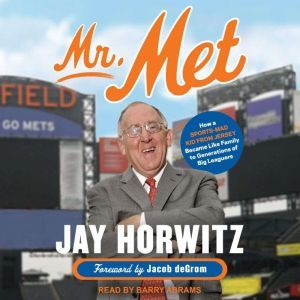 Mr. Met How a Sports-Mad Kid from Jersey Became Like Family to Generations of Big Leaguers, Jay Horwitz