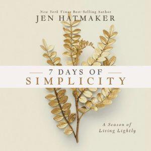 7 Days of Simplicity: A Season of Living Lightly, Jen Hatmaker