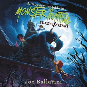 A Babysitter's Guide to Monster Hunting #2: Beasts & Geeks, Joe Ballarini