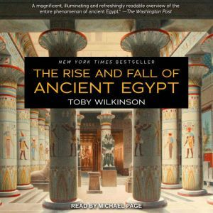 The Rise and Fall of Ancient Egypt, Toby Wilkinson