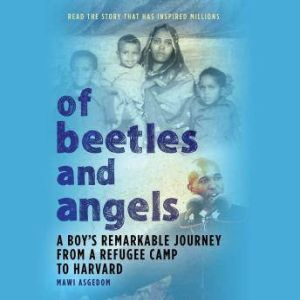 Of Beetles and Angels A Boy's Remarkable Journey from a Refugee Camp to Harvard, Mawi Asgedom