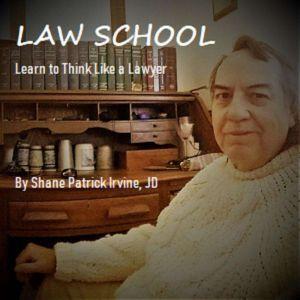 Law School Learn to Think Like a Lawyer, Shane Irvine