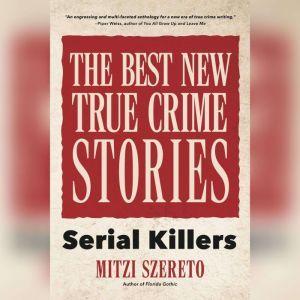 The Best New True Crime Stories: Serial Killers, Mitzi Szereto