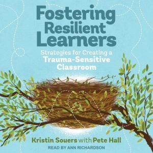 Fostering Resilient Learners Strategies for Creating a Trauma-Sensitive Classroom, Pete Hall