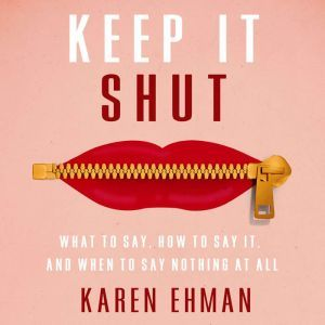 Keep It Shut: What to Say, How to Say It, and When to Say Nothing at All, Karen Ehman