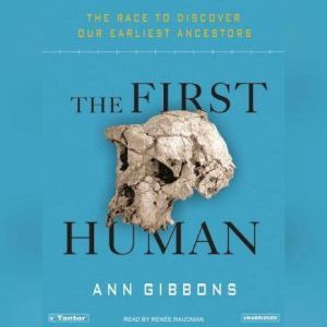 The First Human The Race to Discover Our Earliest Ancestors, Ann Gibbons
