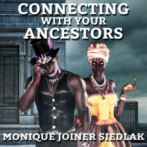Connecting with your Ancestors, Monique Joiner Siedlak