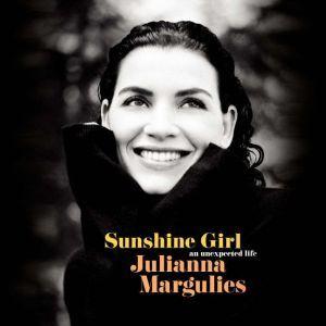 Sunshine Girl An Unexpected Life, Julianna Margulies