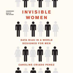 Invisible Women Data Bias in a World Designed for Men, Caroline Criado Perez