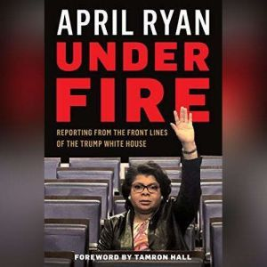 Under Fire Reporting from the Front Lines of the Trump White House, April Ryan