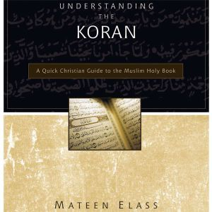Understanding the Koran: A Quick Christian Guide to the Muslim Holy Book, Mateen Elass