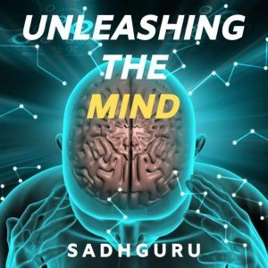 Unleashing The Mind, Sadhguru