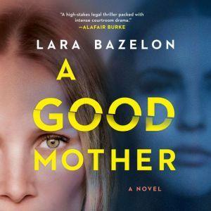 A Good Mother A Novel, Lara Bazelon