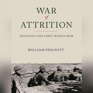 War of Attrition Fighting the First World War, William Philpott