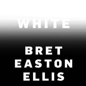 White, Bret Easton Ellis