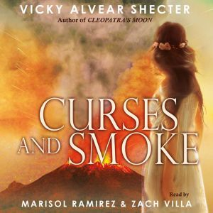 Curses and Smoke - A Novel of Pompeii, Vicky Alvear Schecter