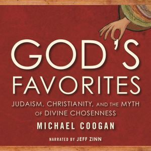 God's Favorites: Judaism, Christianity, and the Myth of Divine Chosenness, Michael Coogan