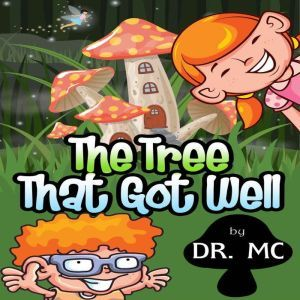 The Tree That Got Well: Kids Story To Read, Dr. MC