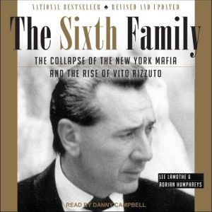 The Sixth Family: The Collapse of The New York Mafia and The Rise of Vito Rizzuto, Adrian Humphreys