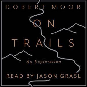 On Trails: An Exploration, Robert Moor