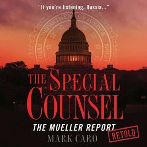 The Special Counsel: The Mueller Report Retold, Mark Caro