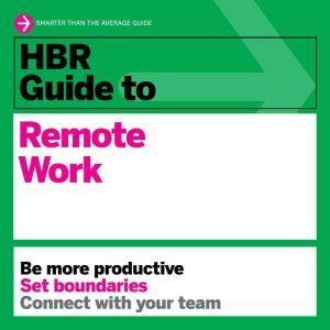 HBR Guide to Remote Work, Harvard Business Review