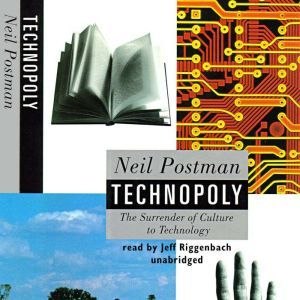 Technopoly: The Surrender of Culture to Technology, Neil Postman