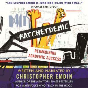 Ratchetdemic: Reimagining Academic Success, Christopher Emdin