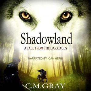 Shadowland, C.M.Gray