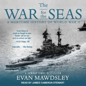 The War for the Seas A Maritime History of World War II, Evan Mawdsley