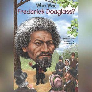 Who Was Frederick Douglass?, April Jones Prince