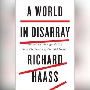 A World in Disarray American Foreign Policy and the Crisis of the Old Order, Richard Haass