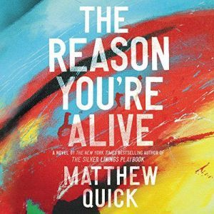 The Reason You're Alive: A Novel, Matthew Quick