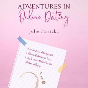 Adventures in Online Dating, Julie Particka