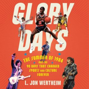 Glory Days: The Summer of 1984 and the 90 Days That Changed Sports Forever, L. Jon Wertheim