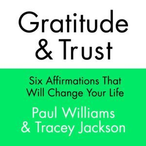 Gratitude and Trust: Six Affirmations That Will Change Your Life, Paul Williams