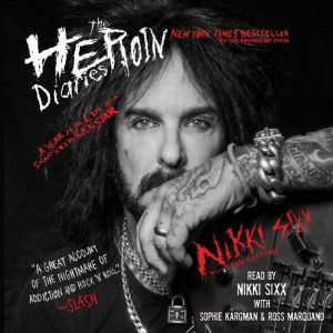 The Heroin Diaries: Ten Year Anniversary Edition A Year in the Life of a Shattered Rock Star, Nikki Sixx
