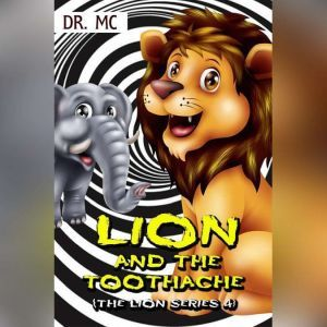 Lion And The Toothache: Kids Animal Books, Dr. MC
