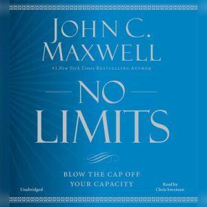 No Limits: Blow the CAP Off Your Capacity, John C. Maxwell