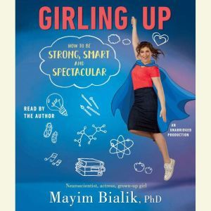 Girling Up: How to Be Strong, Smart and Spectacular, Mayim Bialik