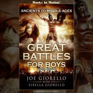 Ancients to Middle Ages Great Battles for Boys Series, Book 5, Joe Giorello