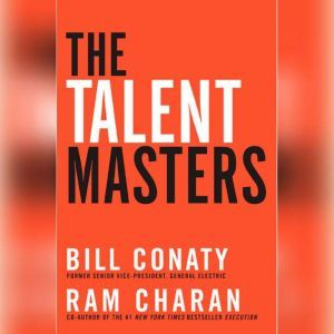 The Talent Masters: Why Smart Leaders Put People Before Numbers, Bill Conaty