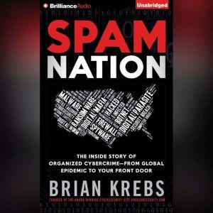 Spam Nation The Inside Story of Organized Cybercrime from Global Epidemic to Your Front Door, Brian Krebs