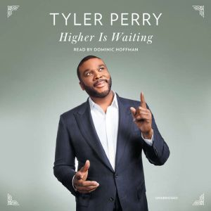Higher Is Waiting, Tyler Perry