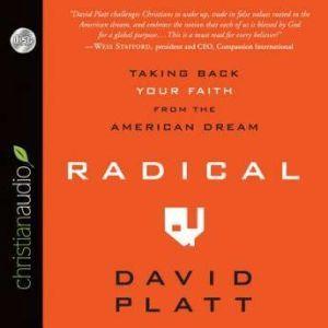 Radical Taking Back Your Faith From the American Dream, David Platt