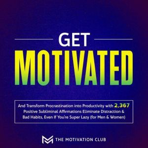 Get Motivated and Transform Procrastination into Productivity with 2,367 Positive Subliminal Affirmations Eliminate Distraction & Bad Habits, Even If You're Super Lazy (for Men & Women), The Motivation Club