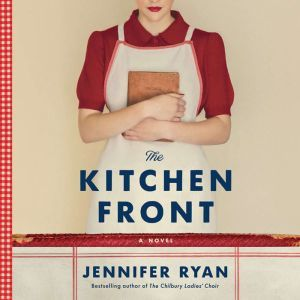 The Kitchen Front A Novel, Jennifer Ryan