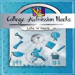 College Admission Hacks, Life 'n' Hack