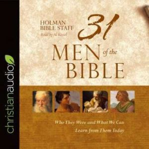 31 Men of the Bible Who They Were and What We Can Learn from Them Today, Holman Bible Staff