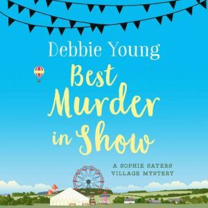 Best Murder in Show: Sophie Sayers Village Mysteries Book 1, Debbie Young